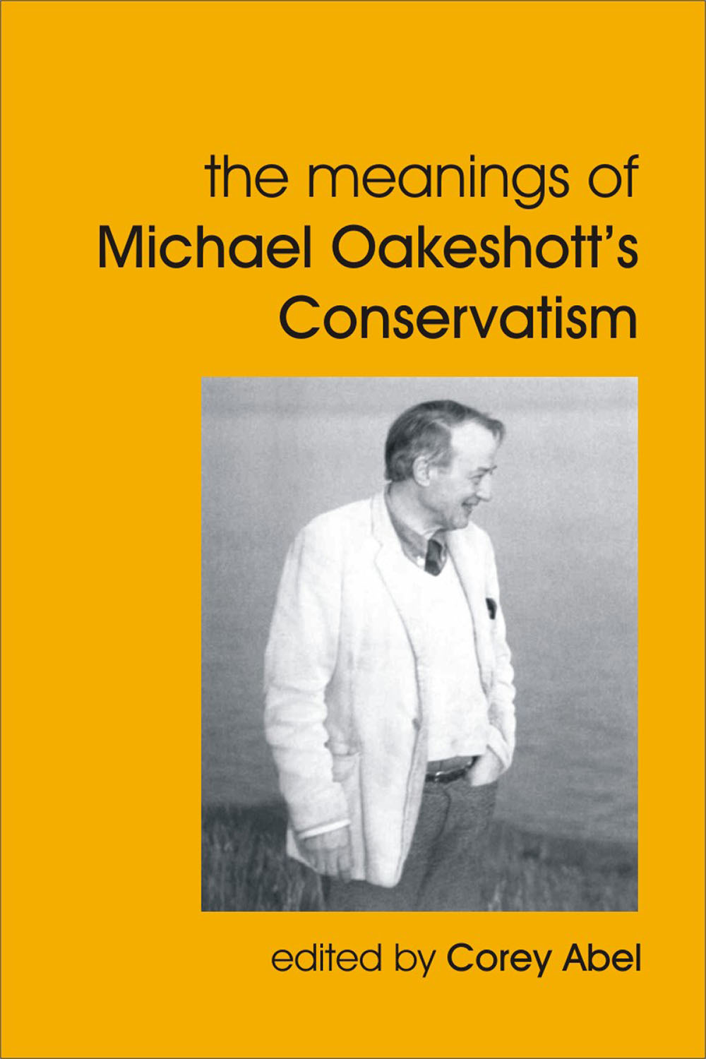 Abel, Corey - The Meanings of Michael Oakeshott's Conservatism, ebook