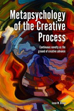Brown, Jason W. - Metapsychology of the Creative Process, ebook