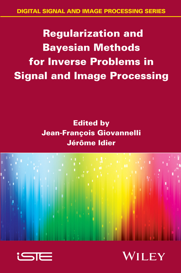 Giovannelli, Jean-Fran?ois - Regularization and Bayesian Methods for Inverse Problems in Signal and Image Processing, ebook