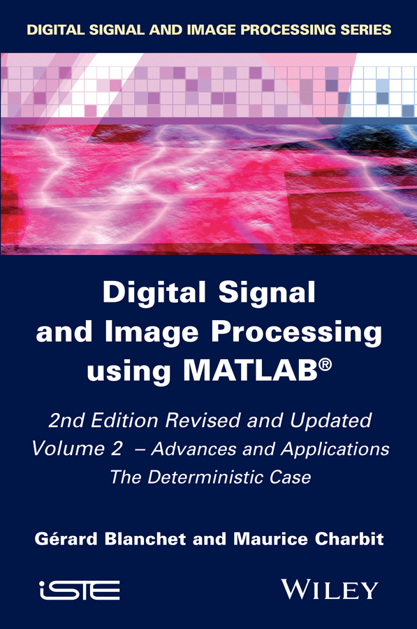 Blanchet, Gérard - Digital Signal and Image Processing using MATLAB, Volume 2: Advances and Applications: The Deterministic Case, ebook