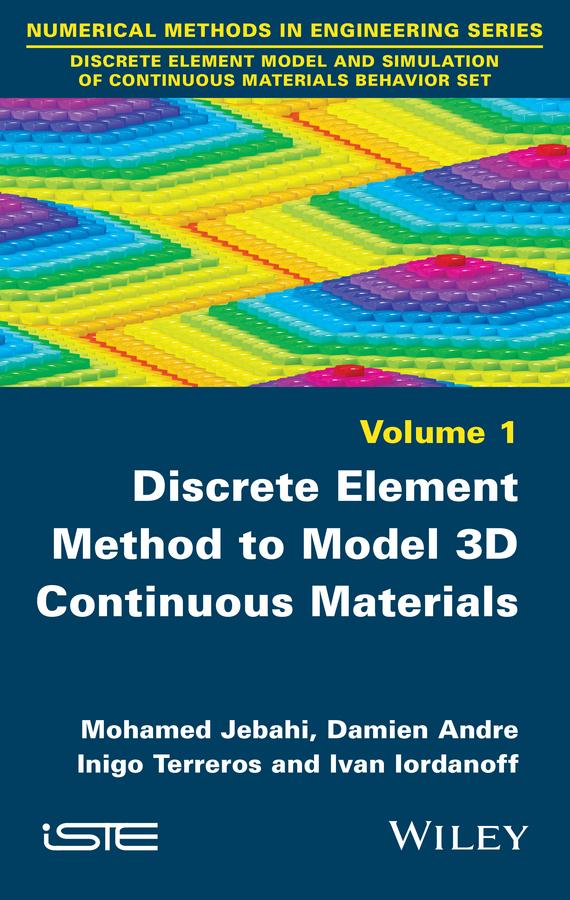 Andre, Damien - Discrete Element Method to Model 3D Continuous Materials, ebook