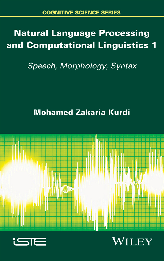 Kurdi, Mohamed Zakaria - Natural Language Processing and Computational Linguistics: Speech, Morphology and Syntax, ebook
