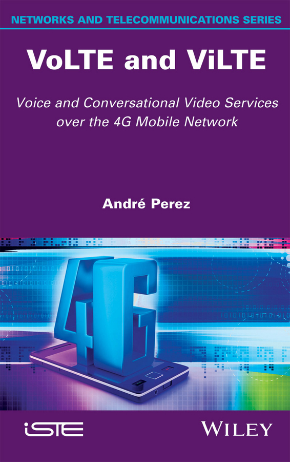 Perez, André - VoLTE and ViLTE: Voice and Conversational Video Services over the 4G Mobile Network, ebook