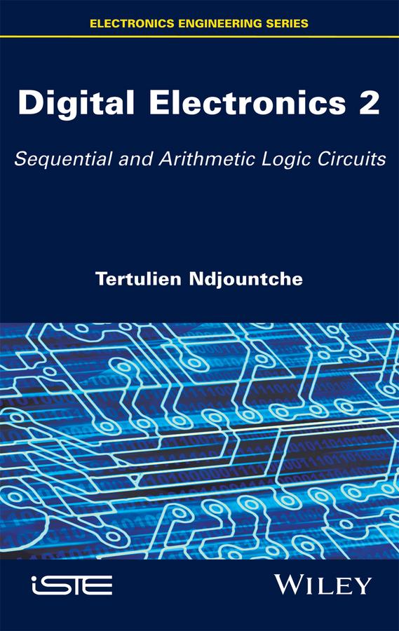 Ndjountche, Tertulien - Digital Electronics, Volume 2: Sequential and Arithmetic Logic Circuits, ebook