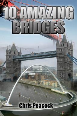 Peacock, Chris - 10 Amazing Bridges, ebook