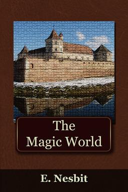 Nesbit, Edith - The Magic World, e-bok