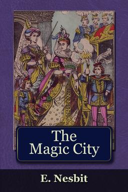 Nesbit, Edith - The Magic City, e-bok