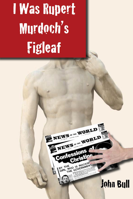 Bull, John - I Was Rupert Murdoch's Figleaf, ebook