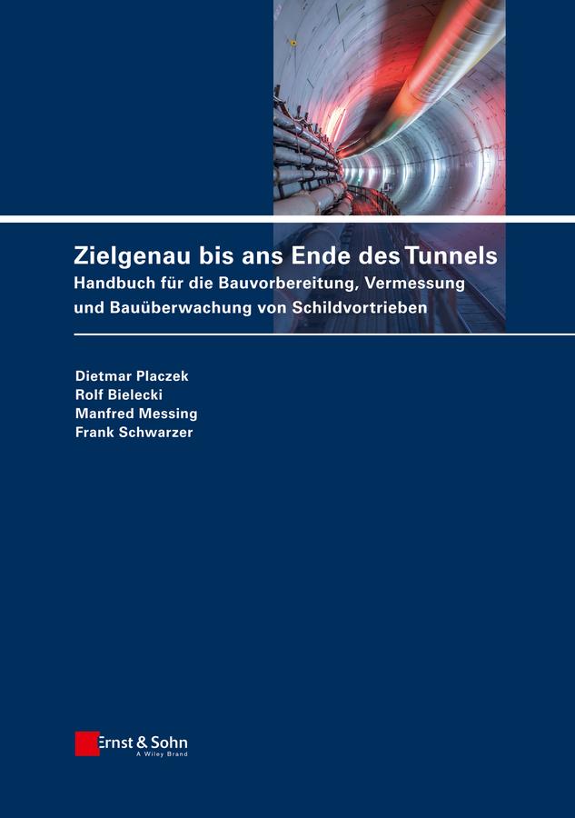 Bielecki, Rolf - Zielgenau bis ans Ende des Tunnels: Handbuch für die Bauvorbereitung, Vermessung und Bauüberwachung von Schildvortrieben, ebook