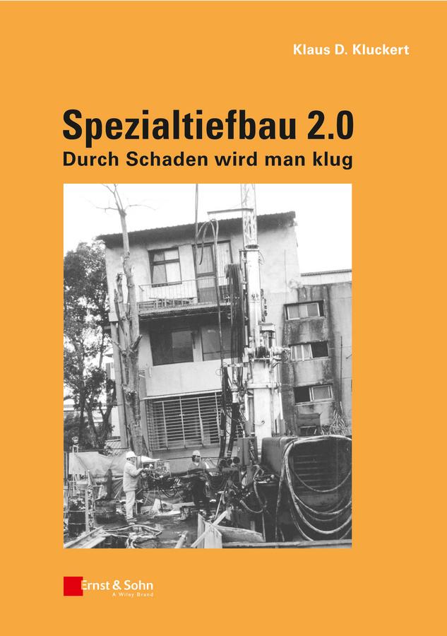 Kluckert, Klaus D. - Spezialtiefbau 2.0: Durch Schaden wird man klug, ebook