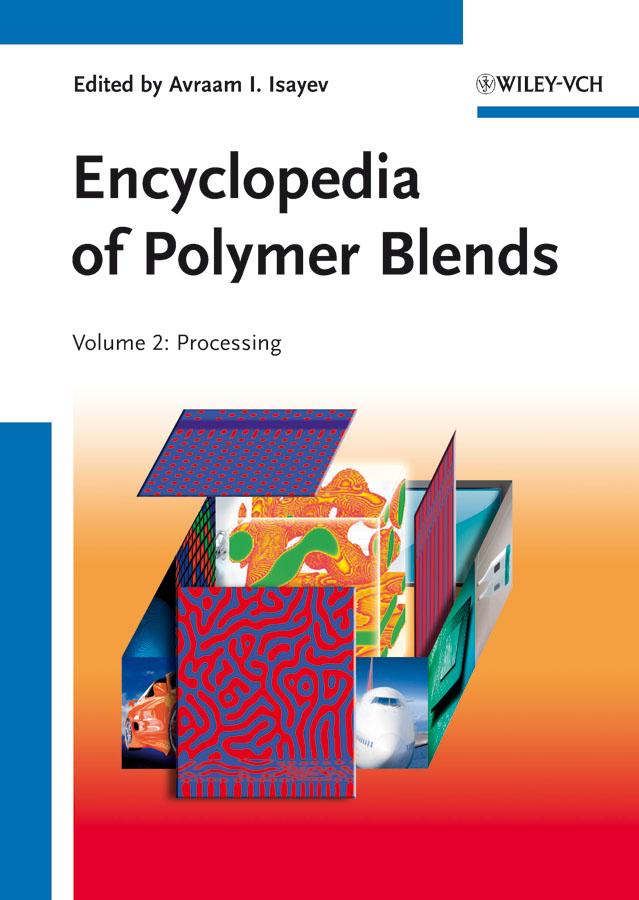 Isayev, Avraam I. - Encyclopedia of Polymer Blends, Volume 2: Processing, ebook