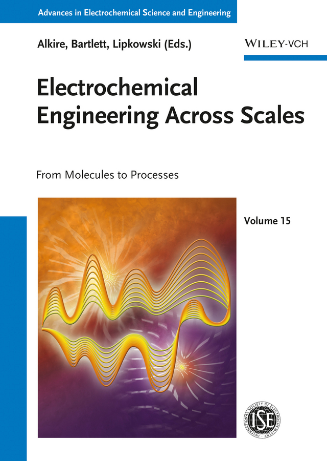 Alkire, Richard C. - Electrochemical Engineering Across Scales: From Molecules to Processes, ebook