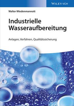 Wiedenmannott, Walter - Industrielle Wasseraufbereitung: Anlagen, Verfahren, Qualitätssicherung, ebook