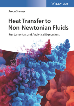 Shenoy, Aroon - Heat Transfer to Non-Newtonian Fluids: Fundamentals and Analytical Expressions, ebook