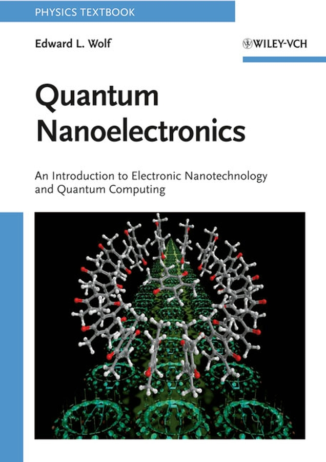 Wolf, Edward L. - Quantum Nanoelectronics: An Introduction to Electronic Nanotechnology and Quantum Computing, ebook