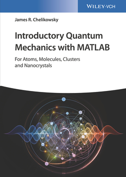 Chelikowsky, James R. - Introductory Quantum Mechanics with MATLAB: For Atoms, Molecules, Clusters, and Nanocrystals, ebook