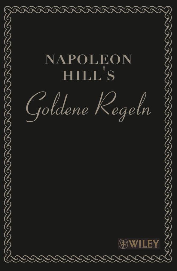 Hill, Napoleon - Napoleon Hill's Goldene Regeln: Zeitlose Weisheiten für Ihren Erfolg, ebook