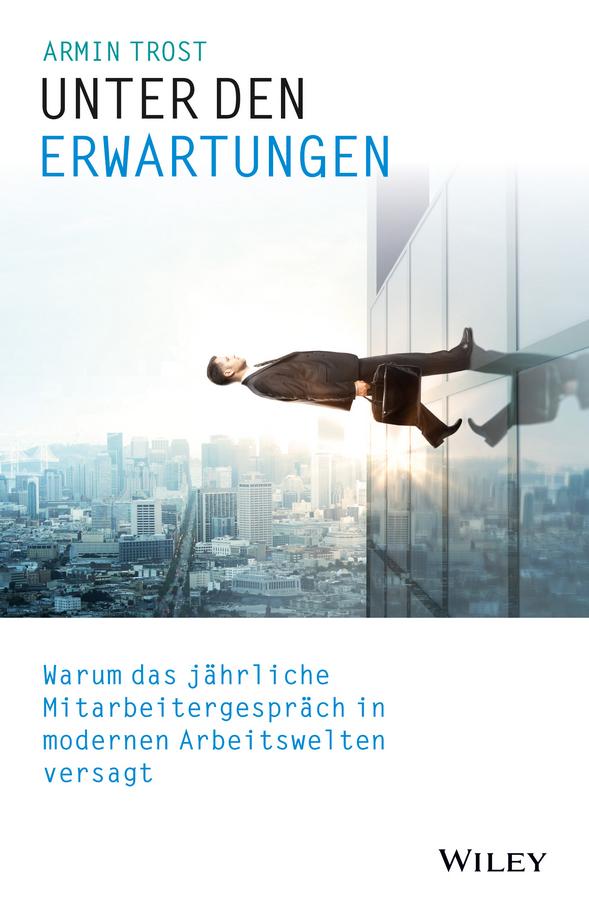 Trost, Armin - Unter den Erwartungen: Warum das jährliche Mitarbeitergespräch in modernen Arbeitswelten versagt, ebook