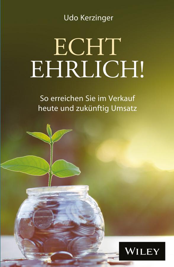 Kerzinger, Udo - Echt ehrlich!: So erreichen Sie im Verkauf heute und zukünftig Umsatz, ebook