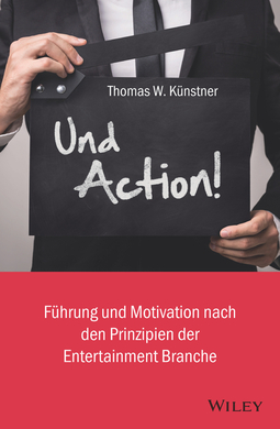 Kunstner, Thomas W. - Und Action!: Führung und Motivation nach den Prinzipien der Entertainment-Branche, ebook