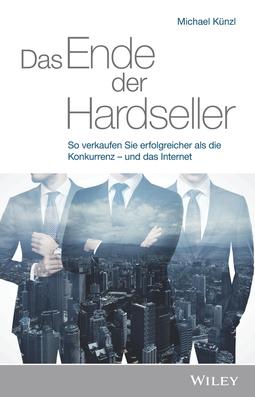 Kunzl, Michael - Das Ende der Hardseller: So verkaufen Sie erfolgreicher als die Konkurrenz - und das Internet, ebook