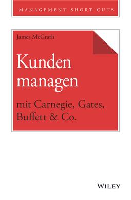 McGrath, James - Kunden managen mit Carnegie, Gates, Buffett & Co., e-bok