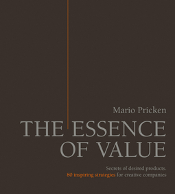 Pricken, Mario - The Essence of Value: Secrets of Desired Products- 80 Inspiring Strategies for Creative Companies, ebook