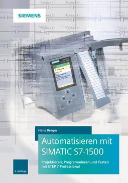 Berger, Hans - Automatisieren mit SIMATIC S7-1500: Projektieren, Programmieren und Testen mit STEP 7 Professional, ebook
