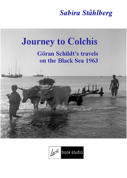 Ståhlberg, Sabira - Journey to Colchis. Göran Schildt's travels on the Black Sea 1963, e-kirja