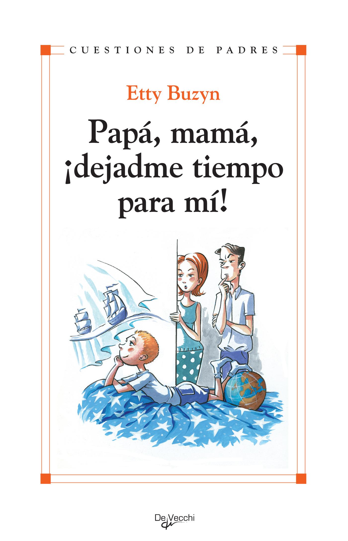 Buzyn, Etty - Papá, mamá, ¡dejadme tiempo para mi!, ebook
