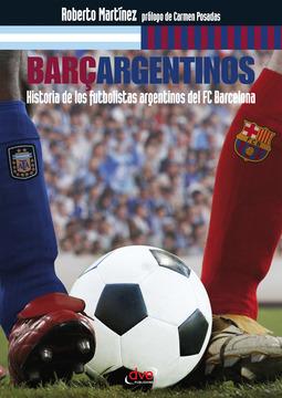 Martínez, Roberto - Barçargentinos - Historia de los futbolistas argentinos del FC Barcelona, ebook