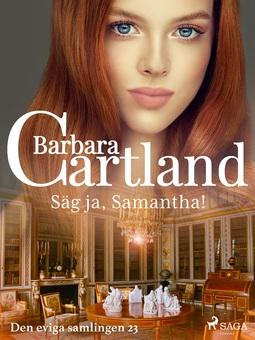 Cartland, Barbara - Säg ja, Samantha!, ebook