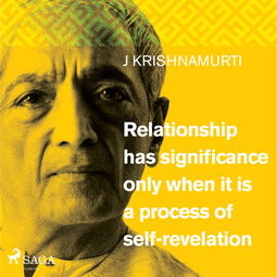 Krishnamurti, Jiddu - Relationship has significance only when it is a process of self-revelation, audiobook