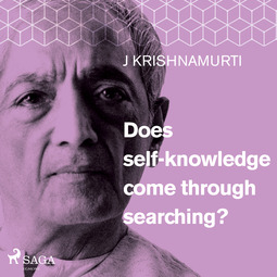 Krishnamurti, Jiddu - Does self-knowledge come through searching?, audiobook