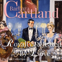 Cartland, Barbara - Royalty Defeated by Love, audiobook