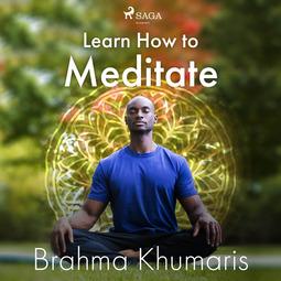 Khumaris, Brahma - Learn How to Meditate, audiobook