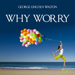 Walton, George Lincoln - Why Worry, audiobook