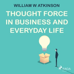 Atkinson, William W - Thought Force In Business and Everyday Life, audiobook
