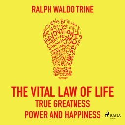 Trine, Ralph Waldo - The Vital Law Of Life True Greatness Power and Happiness, äänikirja