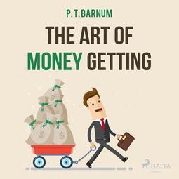 Barnum, P. T. - The Art of Money Getting, audiobook