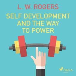 Rogers, L. W. - Self Development And The Way to Power, audiobook
