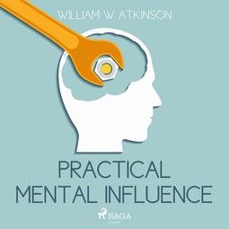 Atkinson, William W - Practical Mental Influence, audiobook