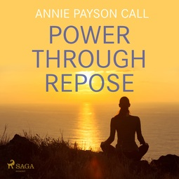 Call, Annie Payson - Power Through Repose, audiobook