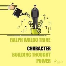 Trine, Ralph Waldo - Character - Building Thought Power, audiobook