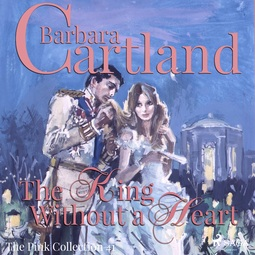 Cartland, Barbara - The King Without a Heart, audiobook