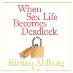 Ahlburg, Kirsten - When Sex Life Becomes Deadlock, audiobook