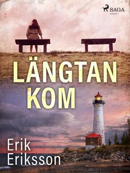 Eriksson, Erik - Längtan kom, ebook