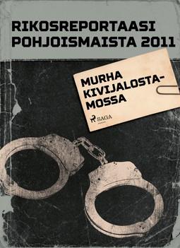 - Rikosreportaasi pohjoismaista 2011: Murha kivijalostamossa, e-kirja