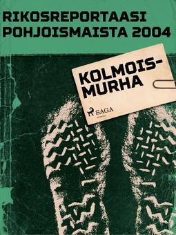 - Rikosreportaasi Pohjoismaista 2004: Kolmoismurha, e-kirja