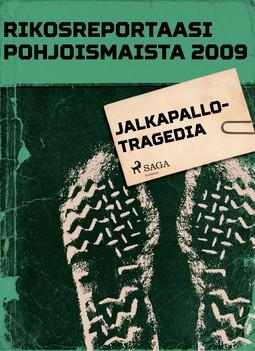- Rikosreportaasi Pohjoismaista 2009: Jalkapallotragedia, e-kirja